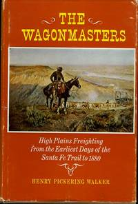 THE WAGONMASTERS High Plains Freighting from the Earliest Days of the  Santa Fe Trail to 1880