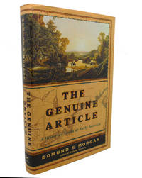 THE GENUINE ARTICLE :  A Historian Looks At Early America by Edmund S. Morgan - First Edition; First Printing - 2004 - from Rare Book Cellar (SKU: 103645)