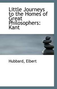 image of Little Journeys to the Homes of Great Philosophers: Kant