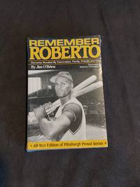 Remember Roberto: Clemente Recalled By Teammates  Family  Friends and Fans All Star Edition of Pittsburgh Proud Series