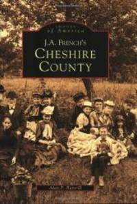 J.A. French's Cheshire County (Images of America: New Hampshire)
