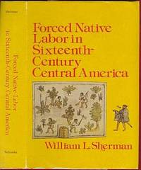 Forced Native Labor in Sixteenth Century Central America by William L Sherman - First - 1979 - from The Book Collector ABAA, ILAB (SKU: BOOKS000107)