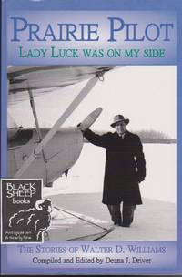 Prairie Pilot: Lady Luck Was on My Side - the Stories of Walter D. Williams