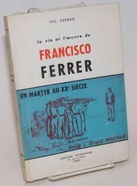 La vie et l\'oeuvre de Francisco Ferrer, un martyr au XXe Siècle.  Préface de Charles Auguste Bontemps, avec un portrait original par Aline Aurouet