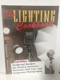 Lighting Cookbook: Foolproof Recipes for Perfect Glamour, Portrait, Still Life, and Corporate Photog