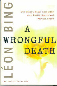 A Wrongful Death : One Child's Fatal Encounter with Public Health and Private Greed