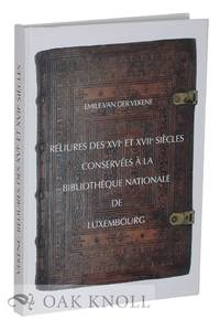 RELIURES DES XVIE ET XVIIE SIÈCLES CONSERVÉES À LA BIBLIOTHÈQUE NATIONALE DE LUXEMBOURG