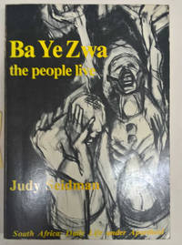 Ba Ye Zwa The People Live: South African Daily Life Under Apartheid