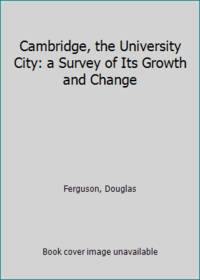 Cambridge, the University City: a Survey of Its Growth and Change