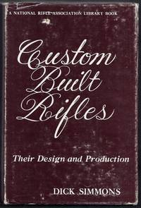 Custom Built Rifles. Their Design and Production.  A National Rifle Association Library Book