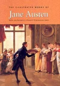image of The Illustrated Works of Jane Austen : Sense and Sensibility * Emma * Northanger Abbey