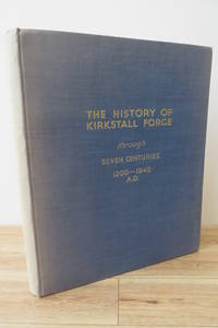 The History of Kirkstall Forge through Seven Centuries 1200-1945 A.D.