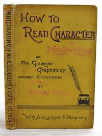 How to read character in handwriting; or, The grammar of graphology described and illustrated ... with numerous autographs, and explanatory diagrams of handwriting selected from various sources