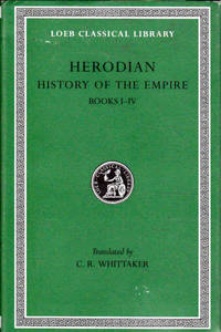 Herodian: History of the Empire, Volume I-IV, Books 1-4 (Loeb Classical Library No. 454)