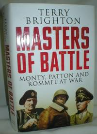 Masters of Battle; Monty, Patton, and Rommel at War