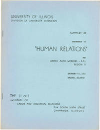 """[Cover title] Summary of Conference on """"Human Relations"""" for United Auto Workers - AFL Region 8, December 6 - 9, 1949, Decatur, Illinois"""