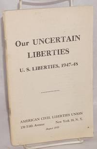 image of Our uncertain liberties: U.S. liberties, 1947-48