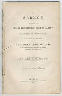 A sermon preached in the Second Presbyterian Church, Albany, Sunday afternoon, September 21, 1857, on occasion of the death of the Rev. John Ludlow, D.D., professor in the Theological Seminary of the Reformed Dutch Church in the United States.