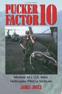 Pucker Factor 10 : Memoir of a U. S. Army Helicopter Pilot in Vietnam