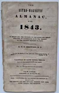 The Astro-Magnetic Almanac, for 1843.  In which all the Motions of the Earth are Demonstrated, in Accordance with the Theory of the Ancient Eastern Nations... Calendar by David Young