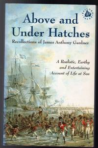 image of Above and Under Hatches : The Recollections of James Anthony Gardner
