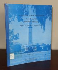 Proceedings of the Seventh Annual Genealogical Institute, January 17-18, 1964, Baton Rouge, Louisiana
