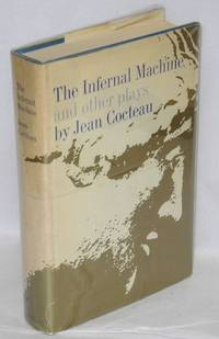 The infernal machine and other plays (Orpheus, The Eiffel Tower Wedding Party, The Knights of the Round Table, Bacchus, The Speaker's Text of Oedipus Rex)