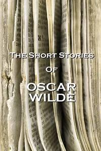 The Short Stories Of Oscar Wilde by Wilde, Oscar