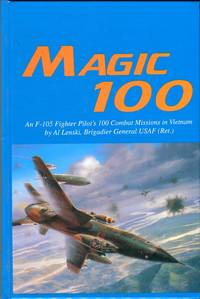 Magic 100: An F-105 Fighter Pilot's 100 Combat Missions in Vietnam