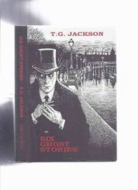 Six Ghost Stories -by T G Jackson  / Ash Tree Press ( 6 )