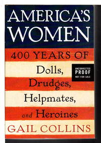 image of AMERICA'S WOMEN: Four Hundred Years of Dolls, Drudges, Helpmates, and Heroines.