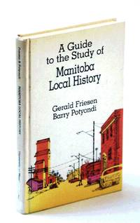 A guide to the study of Manitoba local history