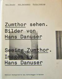 Zumthor sehen. Bilder von Hans Danuser / Seeing Zumthor.  Images by Hans Danuser
