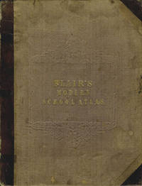 The General School Atlas of Modern Geography in Series of Twenty-two Maps of The Principal States and Kingdoms Throughout the World Embracing the Most Recent Discoveries