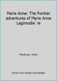 image of Marie Anne: The frontier adventures of Marie Anne Lagimodie`re