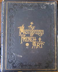 The Masterpieces of French Art, Illustrated. Being a Biographical History of Art in France, from the Earliest Period to and Including the Salon of 1882 Vol. II