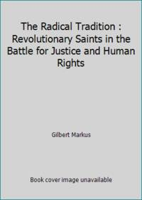 The Radical Tradition : Revolutionary Saints in the Battle for Justice and Human Rights
