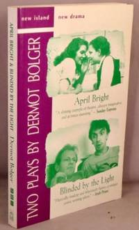 April Bright & Blinded by the Light; Two Plays.