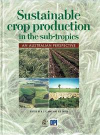 Sustainable Crop Production In The Sub Tropics: An Australian Perspective