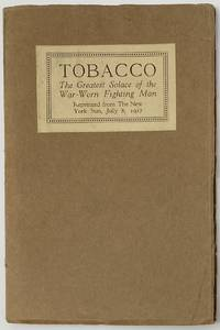 Tobacco, The Greatest Solace of the War-Worn Fighting Man, What American Smokes Mean to Our Boys Over There When Waiting to Go Into Action and Afterward, Reprinted from The New York Sun, July 8, 1917