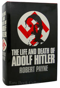 THE LIFE AND DEATH OF ADOLF HITLER by Robert Payne - First Edition; First Printing - 1973 - from Rare Book Cellar and Biblio.com