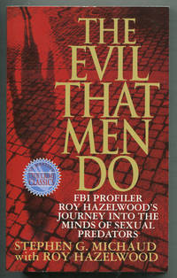 image of The Evil That Men Do: FBI Profiler Roy Hazelwood's Journey into the Minds of Sexual Predators