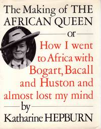 image of The Making of the African Queen or How I Went to Africa with Bogart, Bacall and Huston and Almost Lost My Mind