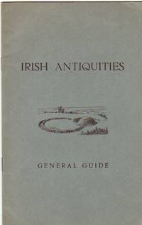 Irish Antiquities - General Guide -Earthworks:  Sepulchral and Defensive, Early Stone Structures:  Sepulchral Defensive and Domestic,  Structures of Stone and Mortar