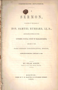 Posthumous Influence: A Sermon Occasioned by the Death of Hon. Samuel Hubbard, LL. D., Associate Justice of the Supreme Judicial Court of Massachusetts, Preached to the Park Street Congregation, Boston, Sabbath Morning, January 2, 1848