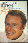 The Actor's Life  CHARLTON HESTON  Journals 1956 - 1976