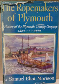 The Ropemakers of Plymouth:  A History of the Plymouth Cordage Company,  1824-1949