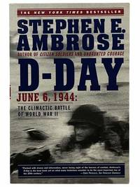 D-Day: June 6, 1944 -- The Climactic Battle of World War II