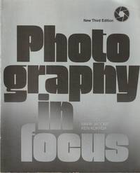 Photography in Focus: a basic text by Jacobs, Mark, and Kokrda, Ken - 1985
