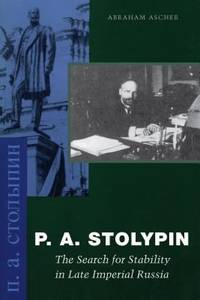 P. A. Stolypin : The Search for Stability in Late Imperial Russia